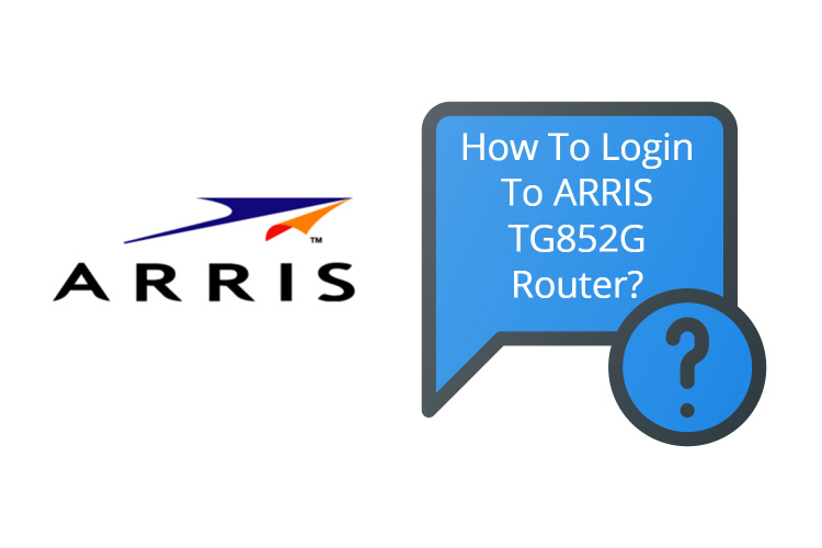 How To Login To ARRIS TG852G Router?